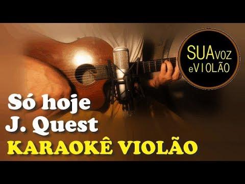 Só hoje - JQuest - Karaokê Violão