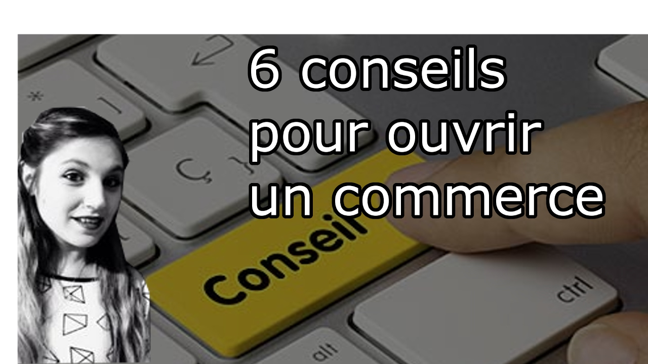 6 conseils pour ouvrir un commerce youtube for Idee commerce a ouvrir