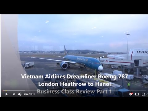 Vietnam Airlines Dreamliner Business Class Boeing 787-9 London to Hanoi Part 1