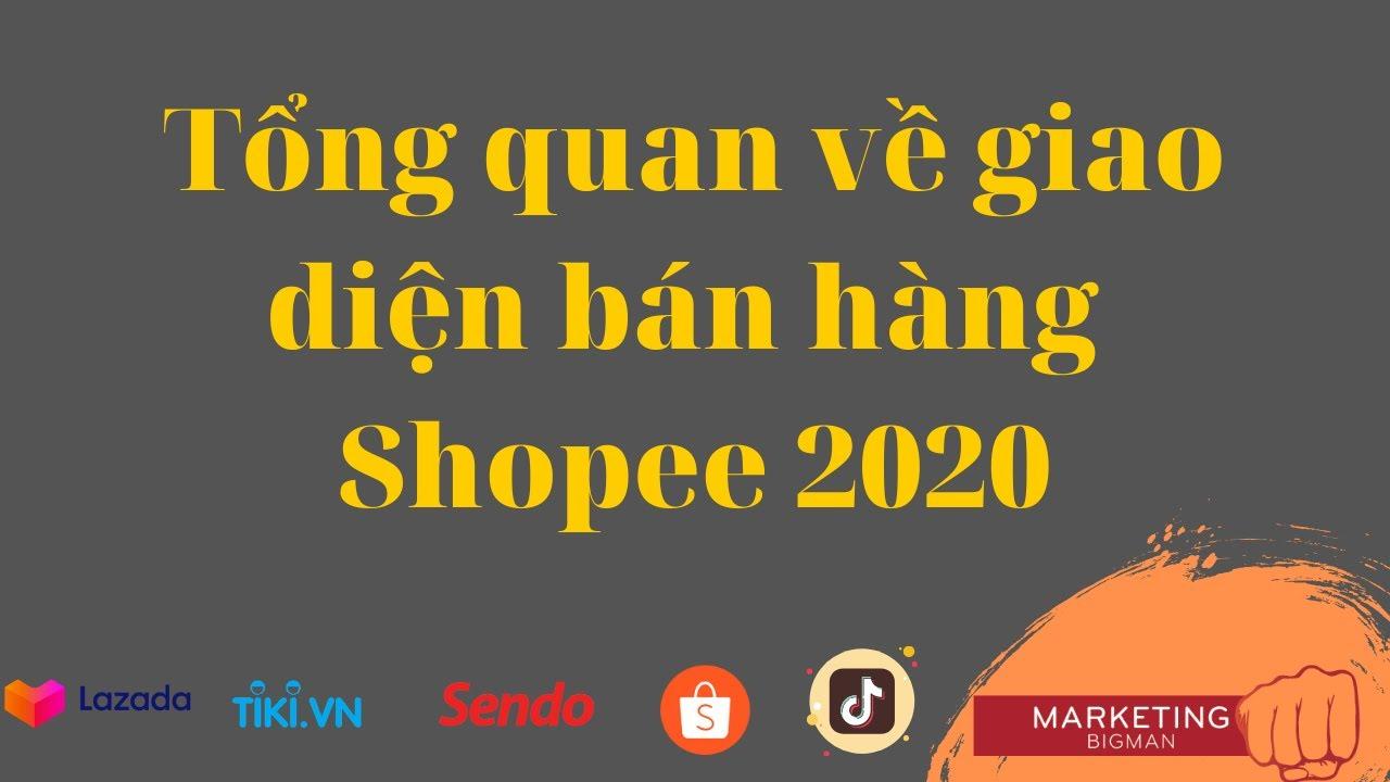 Tổng quan về giao diện bán hàng Shopee 2020