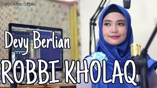 ROBBI KHOLAQ VERSI INDIA BY DEVY BERLIAN MP3