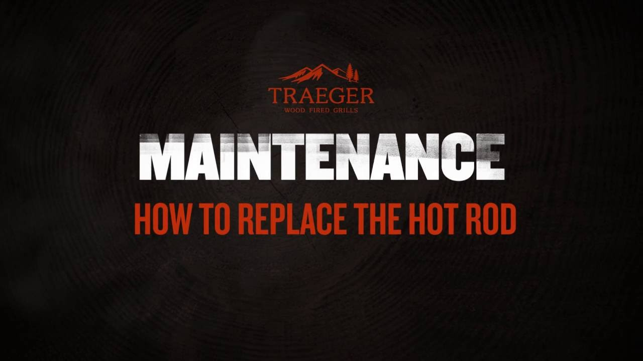 traeger grills - troubleshooting: how to replace the hot rod