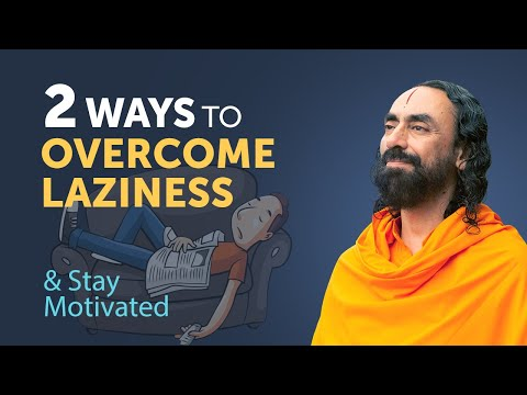 2 Ways to Overcome Laziness and Staying Motivated Always | Swami Mukundananda