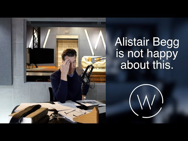 Alistair Begg is not happy about this.