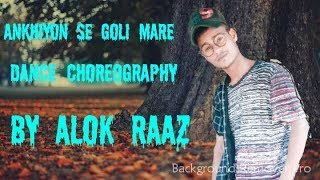 Ankhiyon se goli mare dance choreography by Alok raaz