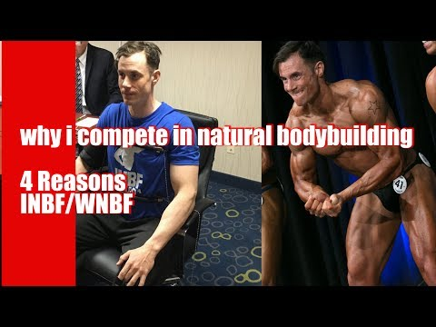 Why I compete in natural bodybuilding (4 reasons) and why INBF/WNBF
