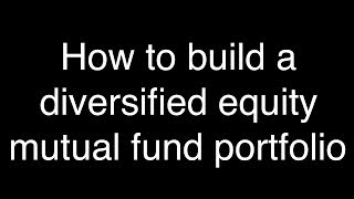 How to build a diversified equity mutual fund portfolio