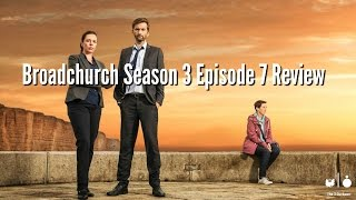 Broadchurch Season 3 Episode 7 Review