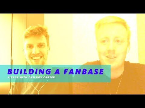 Building a Fanbase | A Talk With Dan Roy Carter