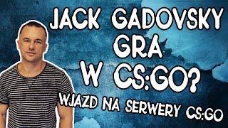 Jack Gadovsky gra w CS GO ? (Wjazd na serwery CS:GO)