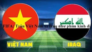 FIFA: Trận Việt Nam vs Iraq như phim kinh dị thú vị nhất từ đầu Asian Cup 2019