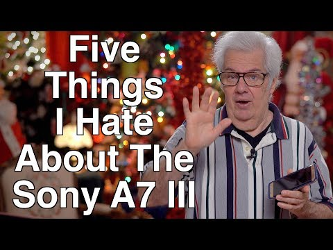 Five Things I Hate About The Sony A7 III - Tomorrow - 5 Things I Love!