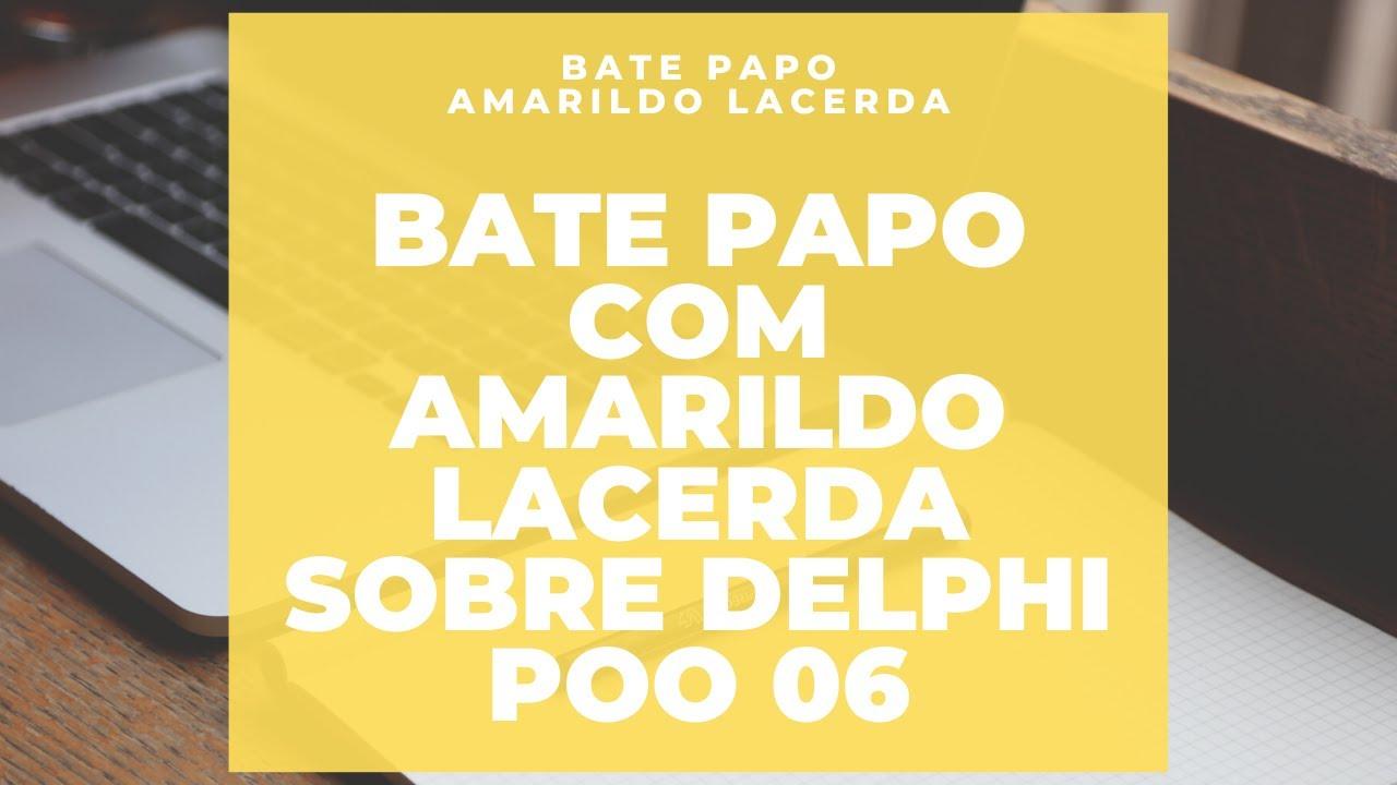 Bate Papo sobre Delphi Poo com Amarildo Lacerda 06