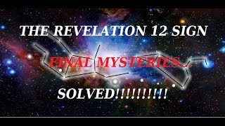 THE FINAL MYSTERIES OF THE REVELATION 12 SIGN... SOLVED!!!