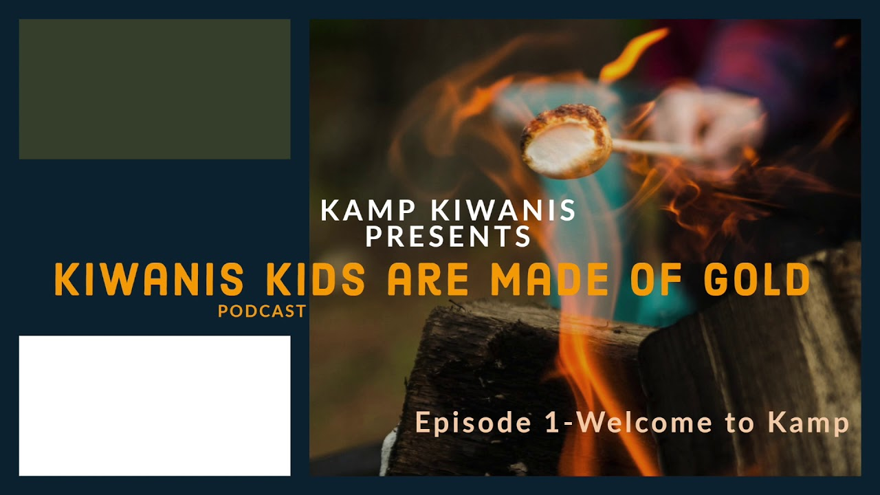 Kiwanis Kids are made of Gold---Episode 1--Welcome to Kamp