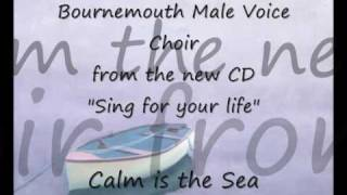 Calm is the Sea - Bournemouth Male Voice Choir - New CD Launch Video