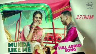 Munda Like Me Full Audio Song Jaz Dhami Punjabi