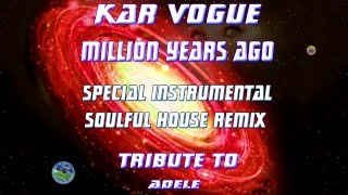 Kar Vogue - Million Years Ago (Special Soulful House Instrumental Remix Tribute To Adele)