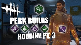 HOUDINI! PT. 3 | Dead By Daylight HOUDINI SURVIVOR PERK BUILDS