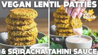 Vegan Lentil Patties and Sriracha Tahini Sauce