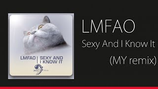 LMFAO - Sexy And I Know It (MY Remix)