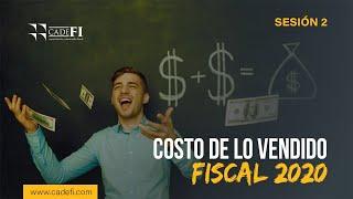 Cadefi - Costo de lo Vendido Fiscal 2020 Sesión 2