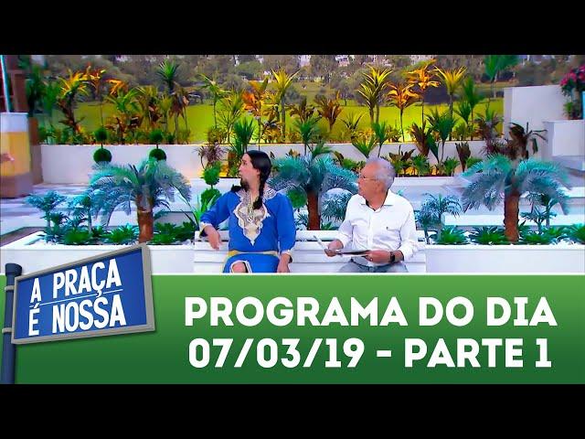 A Praça é Nossa (07/03/19) | Parte 1