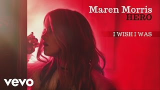 Maren Morris – I Wish I Was Video Thumbnail