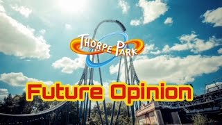 Thorpe Park Future Opinion/prediction