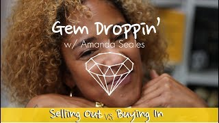 GEM DROPPIN': Selling Out vs Buying In