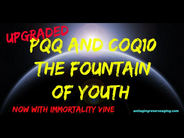 PQQ and CoQ10 Plus The Immortality Vine - The Fountain of Youth