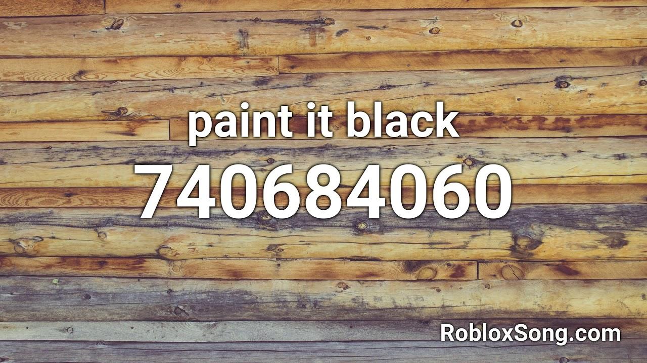 Paint It Black Roblox Id Music Code Youtube