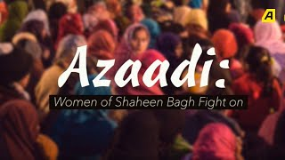 Azaadi: Women of Shaheen Bhagh continue to fight   CAA protest