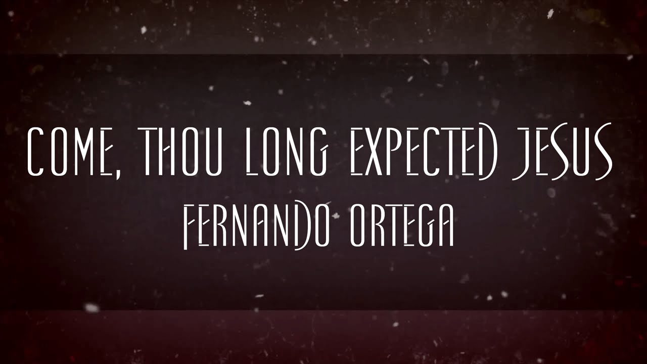 Come Thou Long Expected Jesus Fernando Ortega Chords Chordify