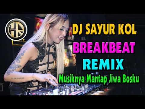 DJ SAYUR KOL TERBARU 2019 BREAKBEAT REMIX MUSIKNYA PALING MANTAP JIWA BOSKU