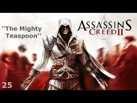 Assassin's Creed II - Episode 25 - The Mighty Teaspoon