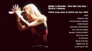 globe / FACE(KEIKO sings globe @ KEIKO solo tour 2000 Ver.)(globe 2 decade - live blu-ray box -収録)