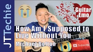 How to Play How Am I Supposed To Live Without You by Michael Bolton on Acoustic Guitar | Guitar Emo
