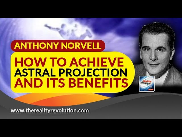 Anthony Norvell ~ How To Achieve Astral Projection And Its Benefits ~ Read By Brian Scott