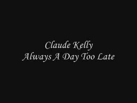 Claude Kelly - Always A Day Too Late