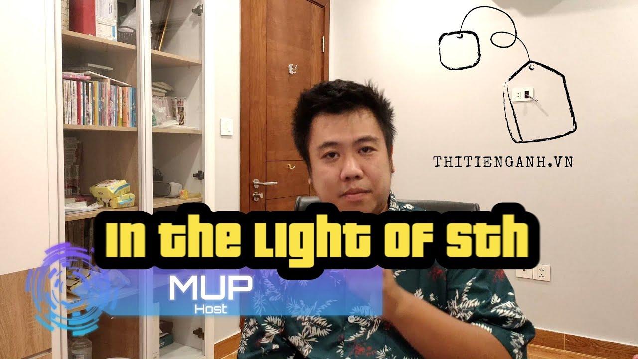 [Tiếng Anh THCS, THPT] Ngữ pháp: In the light/Because/In view+of Sth: Bởi vì thế này, bởi vì thế kia