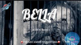 BELLA- Tantara Aceem Radio- ⛔️TSY AZO AMIDY NY TANTARA⛔️
