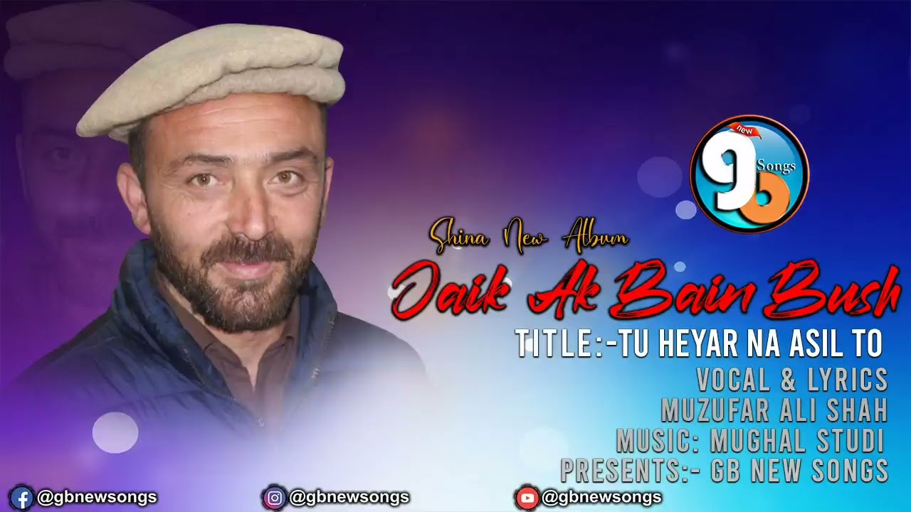 Tu Heyar Na asil to || GB New Songs || Lyrics & Vocal Muzufar Ali Shah || Shina Song 2021