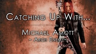 Catching up with: Michael Amott, Arch Enemy