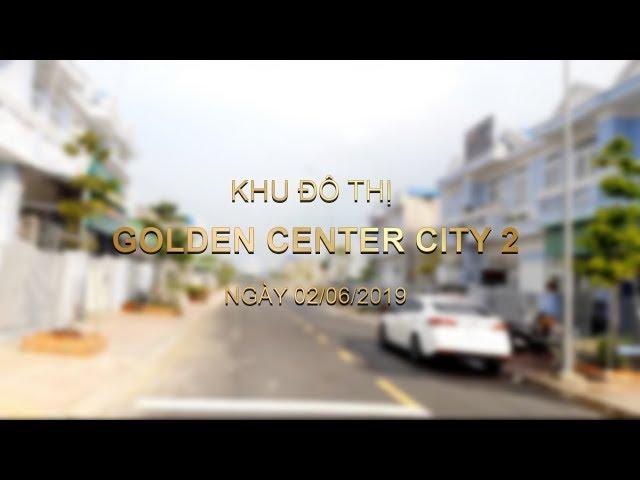 Khu đô thị Golden Center City 2 - Cập nhật ngày 02/06/2019