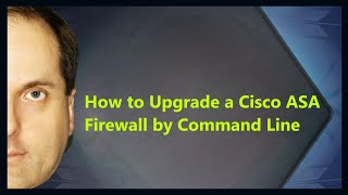 How to Upgrade a Cisco ASA Firewall by Command Line
