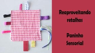 Reaproveitando retalhos de tecido – paninho sensorial