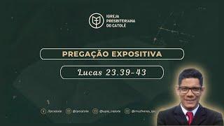 Lucas 23.39-43 | Rev. Ericon Oliveira | IPCatolé