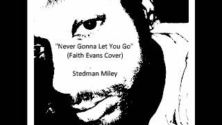 Stedman Miley - Never Gonna Let You Go [Cover] (Audio)
