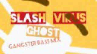 Slash Virus - Ghost (Gangster Bass Mix)